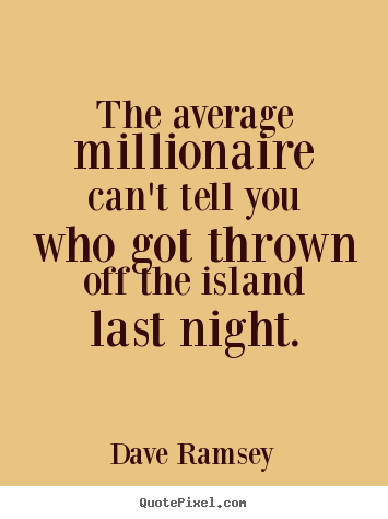 Quotes about success - The average millionaire can't tell you who got..