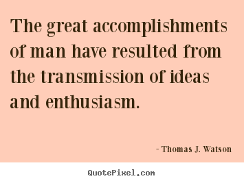 The great accomplishments of man have resulted from.. Thomas J. Watson great success quotes