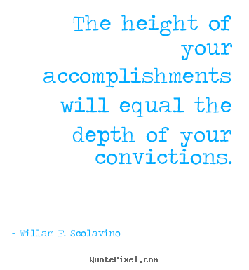 Customize picture quotes about success - The height of your accomplishments will equal the depth of your..