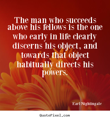 The man who succeeds above his fellows is the.. Earl Nightingale best success quote