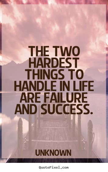 Success quotes - The two hardest things to handle in life are failure..