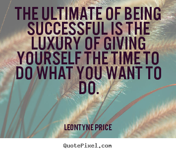 Success quotes - The ultimate of being successful is the..