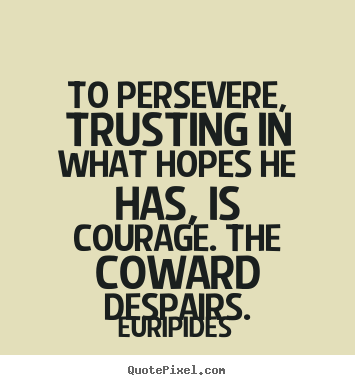 Have the Courage to Persevere Quotes