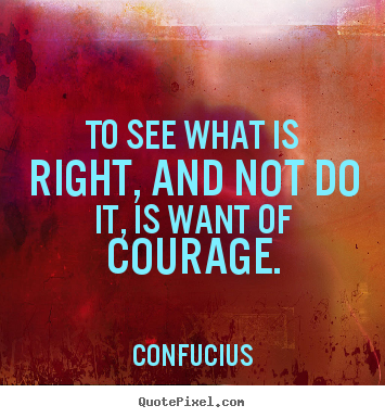 Success quotes - To see what is right, and not do it, is want of courage.