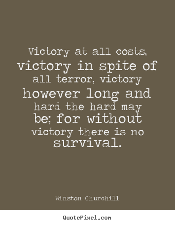 Create picture quotes about success - Victory at all costs, victory in spite of all terror, victory however..