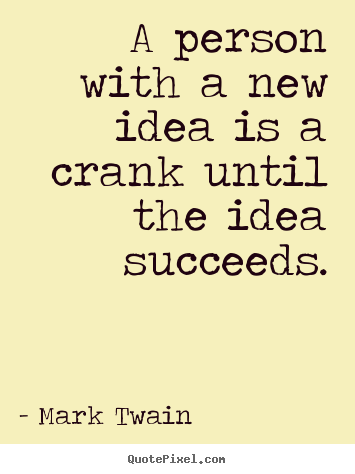 Create graphic picture quotes about success - A person with a new idea is a crank until..