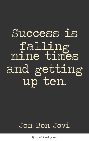 Success quotes - Success is falling nine times and getting up ten.