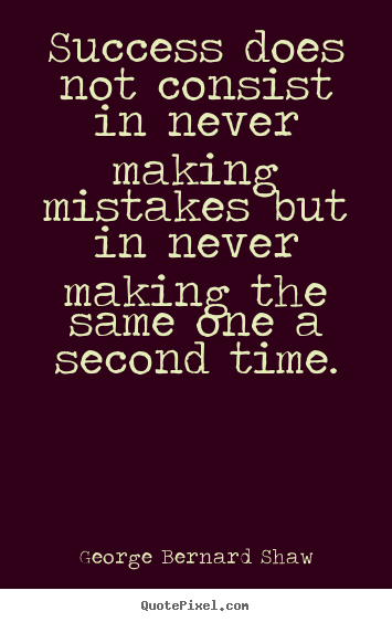 George Bernard Shaw picture quotes - Success does not consist in never making mistakes.. - Success quotes