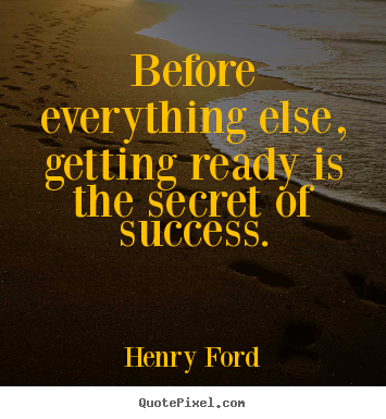 Customize poster quote about success - Before everything else, getting ready is the secret..