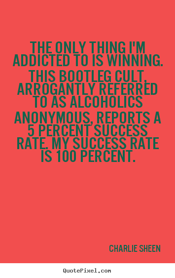 Charlie Sheen picture quotes - The only thing i'm addicted to is winning. this.. - Success sayings