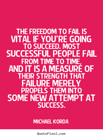 Create graphic picture quote about success - The freedom to fail is vital if you're going to succeed. most successful..