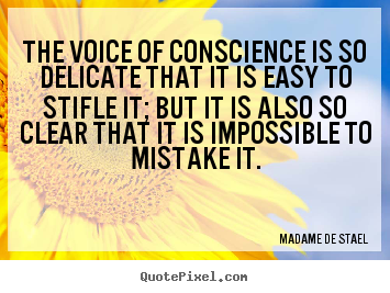 The voice of conscience is so delicate that it is easy.. Madame De Stael  success quote