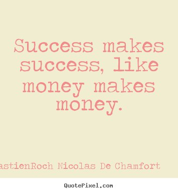 Create graphic photo quotes about success - Success makes success, like money makes money.