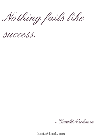 Design custom picture quotes about success - Nothing fails like success.