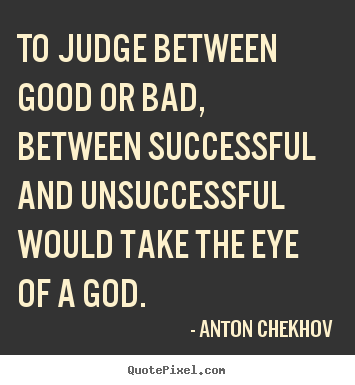Create picture quotes about success - To judge between good or bad, between successful..