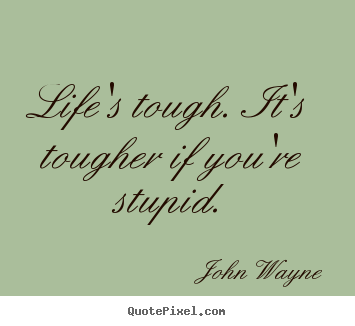 Quote About Success   Lifeu0027s Tough. Itu0027s Tougher If ...
