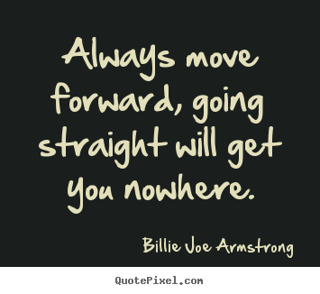 Quote about success - Always move forward, going straight will get you nowhere.