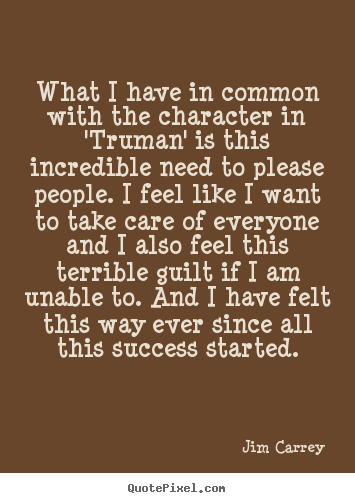 What i have in common with the character in 'truman' is this incredible.. Jim Carrey  success quotes