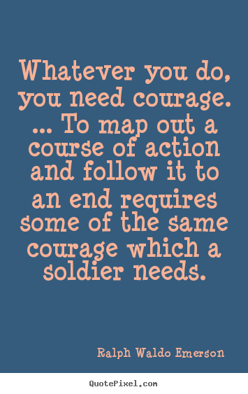 Design picture quote about success - Whatever you do, you need courage. ... to map..