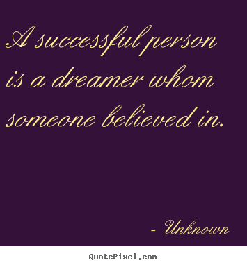 How to make pictures sayings about success - A successful person is a dreamer whom someone..