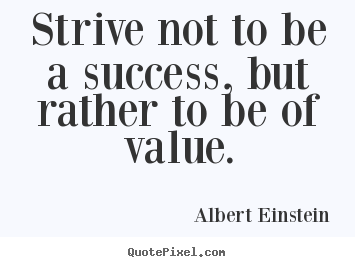 Strive not to be a success, but rather to be of.. Albert Einstein popular success quotes