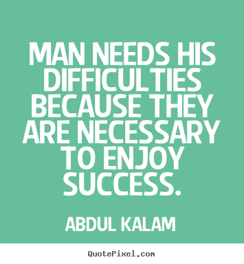Design your own poster quotes about success - Man needs his difficulties because they are necessary to enjoy success.