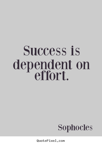 Quotes Effort Magnificent Sayings About Success  Success Is Dependent On Effort.