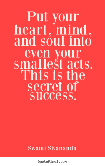 Swami Sivananda picture quotes - Put your heart, mind, and soul into even your smallest.. - Success quotes