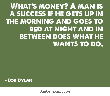 Create graphic picture quotes about success - What's money? a man is a success if he gets up..