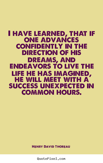 Success quotes - I have learned, that if one advances confidently in the..
