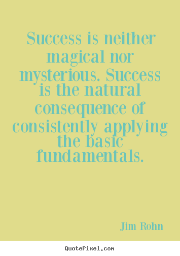 Success quote - Success is neither magical nor mysterious. success is..