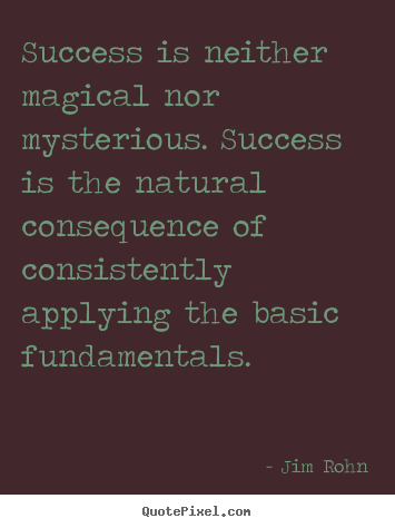 Success quotes - Success is neither magical nor mysterious. success is the natural consequence..