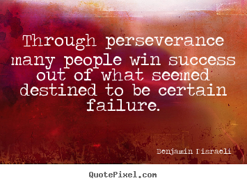Success quotes - Through perseverance many people win success out of what seemed..