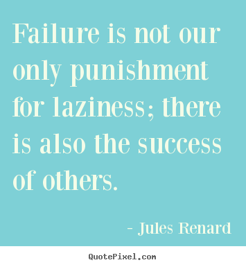 Success quotes - Failure is not our only punishment for laziness; there is..