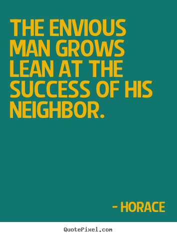 Create custom picture quotes about success - The envious man grows lean at the success of his neighbor.