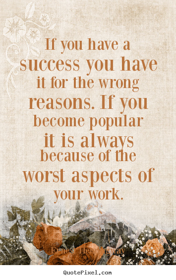Ernest Hemingway photo quotes - If you have a success you have it for the wrong reasons... - Success quotes