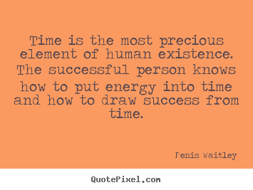Quotes about success - Time is the most precious element of human existence...