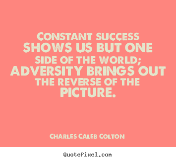 Success quotes - Constant success shows us but one side of the world; adversity brings..