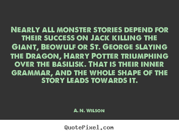 Success quotes - Nearly all monster stories depend for their..