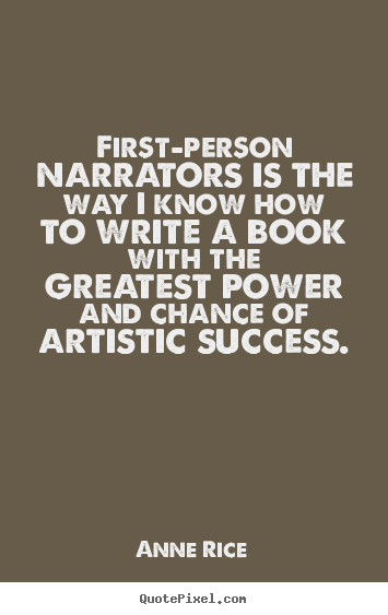 Quotes about success - First-person narrators is the way i know how to write a book with the..