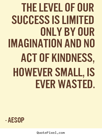 Aesop picture quotes - The level of our success is limited only by our imagination and no.. - Success quote