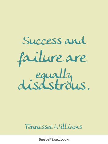 Tennessee Williams picture quotes - Success and failure are equally disastrous. - Success quotes