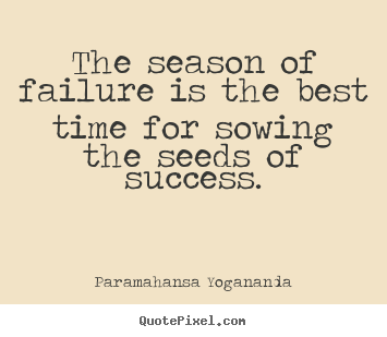 Quotes about success - The season of failure is the best time for..