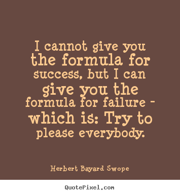 Quotes about success - I cannot give you the formula for success, but..