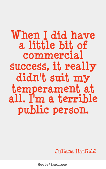 Success quotes - When i did have a little bit of commercial success, it..