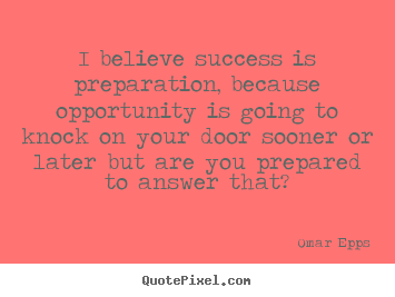 Omar Epps picture quotes - I believe success is preparation, because opportunity is.. - Success quote