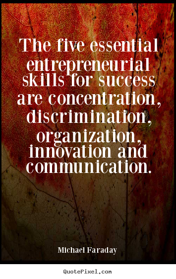 Success quotes - The five essential entrepreneurial skills for success are..