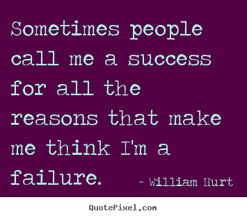 Make photo quotes about success - Sometimes people call me a success for all the reasons that make..