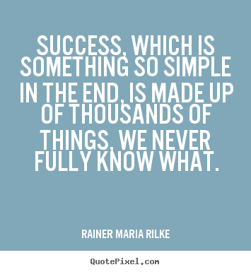 Success quotes - Success, which is something so simple in the end, is made up of..