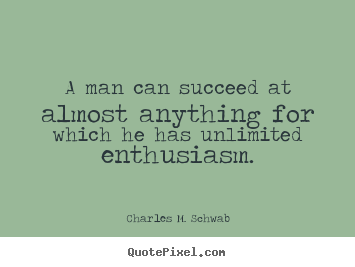 Diy picture quotes about success - A man can succeed at almost anything for which he has unlimited..